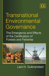 Transnational Environmental Governance: The Emergence and Effects of the Certification of Forest and Fisheries