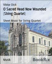 O Sacred Head Now Wounded (String Quartet): Sheet Music for String Quartet