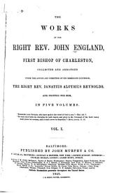 The Works of the Right Rev. John England, First Bishop of Charleston: Volume 1