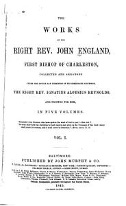 The Works of the Right Rev  John England  First Bishop of Charleston PDF