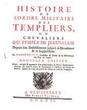Histoire de l'ordre militaire des Templiers, ou chevaliers du temple de Jerusalem: depuis son etablissement jusqu'à sa decadence et sa suppression