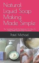 Natural Liquid Soap Making Made Simple