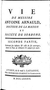 Vie de messire Antoine Arnauld. [By N. de Larrière.]: Volume 2