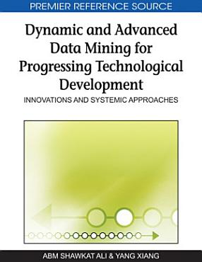 Dynamic and Advanced Data Mining for Progressing Technological Development  Innovations and Systemic Approaches PDF