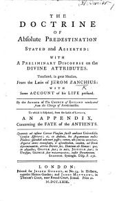 "The Doctrine of Absolute Predestination ... Asserted: with a Preliminary Discourse on the Divine Attributes. Translated in Great Measure from the Latin of J. Z., with Some Account of His Life Prefixed. By the Author of ""The Church of England Vindicated from the Charge of Arminianism"" [A. M. Toplady]. To which is Subjoined, from the Latin of Lipsius, an Appendix, Concerning the Fate of the Antients"