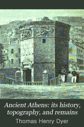 Ancient Athens: Its History, Topography, and Remains