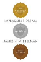 Implausible Dream: The World-Class University and Repurposing Higher Education