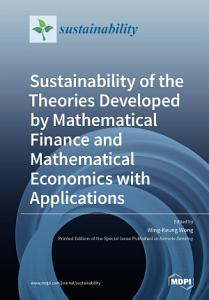 Sustainability of the Theories Developed by Mathematical Finance and Mathematical Economics with Applications PDF