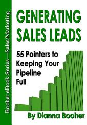 Generating Sales Leads: 55 Pointers to Keep Your Pipeline Full