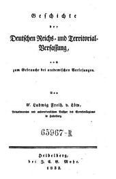 Geschichte der Deutschen Reichs- und Territorial-Verfassung: auch zum Gebrauche bei academischen Vorlesungen