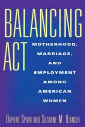 Balancing Act: Motherhood, Marriage, and Employment Among American Women