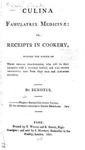 Culina Famulatrix Medicinæ: Or, Receipts in Cookery, Worthy the Notice of Those Medical Practitioners who Ride in Their Chariots with a Footman Behind and who Receive Two-guinea Fees from Their Rich and Luxurious Patients