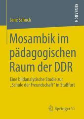 """Mosambik im pädagogischen Raum der DDR: Eine bildanalytische Studie zur """"Schule der Freundschaft"""" in Staßfurt"""