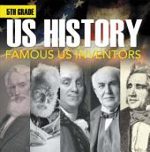 5th Grade Us History: Famous US Inventors: Fifth Grade Books Inventors for Kids