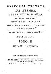 Historia critica de España, y de la cultura española: España antigua. 1784-85