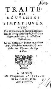Traité des mouvemens simpatiques, avec une explication de ceux qui arrivent dans le vertige, l'epilepsie, l'affection hypochondriaque,&la passion hysterique