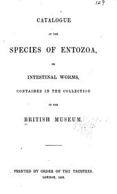 Catalogue of the Species of Entozoa, Or Intestinal Worms: Contained in the Collection of the British Museum