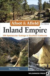 Afoot & Afield: Inland Empire: 256 Spectacular Outings in Southern California, Edition 2