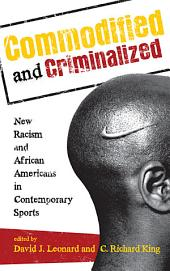Commodified and Criminalized: New Racism and African Americans in Contemporary Sports
