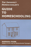 The Imperfect Homeschooler s Guide to Homeschooling