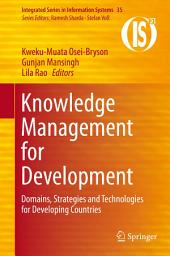 Knowledge Management for Development: Domains, Strategies and Technologies for Developing Countries