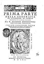 La prima parte della Geografia di Strabone, di greco tradotta in volgare italiano da M. Alfonso Buonacciuoli ... con due copiosissime tauole l'una de' nomi antichi & moderni, l'altra di tutti i nomi, & cose notabili, che in questo libro si contengono