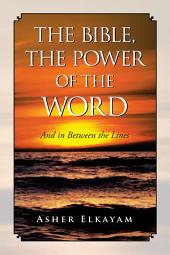 The Bible, The Power of the Word: And in Between the Lines