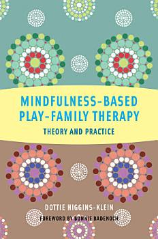 Mindfulness Based Play Family Therapy  Theory and Practice PDF