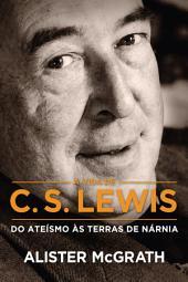 A vida de C. S. Lewis: Do ateísmo às terras de Nárnia