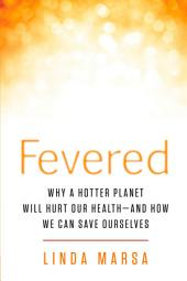 Fevered: The Coming Chaos of Climate Change--and What a Hotter Planet Means for Our Health
