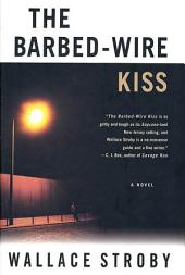 The Barbed-Wire Kiss: A Novel