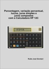 Porcentagem, Variação Percentual, Lucros, Juros Simples E Juros Compostos Com A Calaculadora Hp 12 C