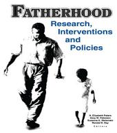 Fatherhood: Research, Interventions, and Policies