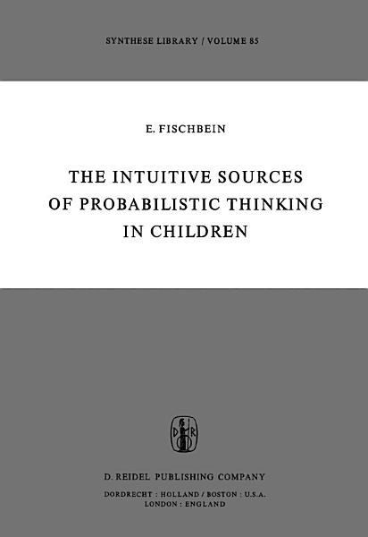 The Intuitive Sources of Probabilistic Thinking in Children