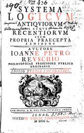 Systema logicum antiquorum atque receptiorum item propria praecepta exhibens
