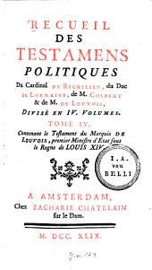 Recueil des testamens politiques du Cardinal de Richelieu, du Duc de Lorraine, de M. Colbert et de M. de Louvois: divisé en 4 volumes. Contenant le Testament du Marquis de Louvois, Volume4