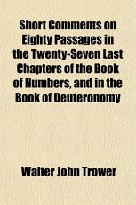Short Comments on Eighty Passages in the Twenty Seven Last Chapters of the Book of Numbers  and in the Book of Deuteronomy PDF