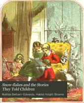 Snow-flakes and the Stories They Told the Children