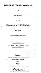 Biographical Notices of Members of the Society of Friends: Who Were Resident in Ireland
