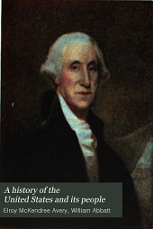 A History of the United States and Its People: From Their Earliest Records to the Present Time, Volume 6