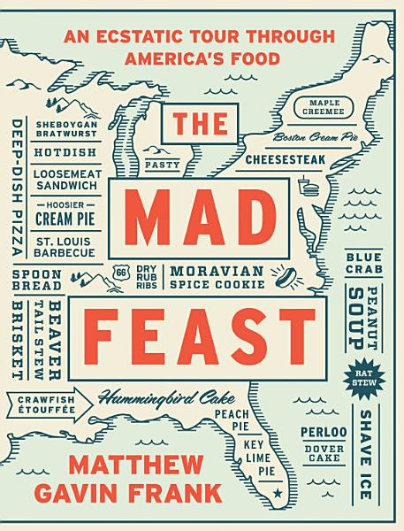Download The Mad Feast  An Ecstatic Tour through America s Food Book