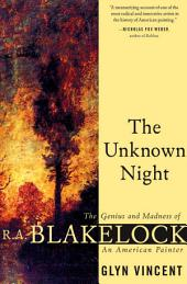The Unknown Night: The Genius and Madness of R.A. Blakelock, an American Painter