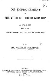 On Improvement in the Mode of Public Worship: A Paper Read at the Annual Session of the Baptist Union, 1870