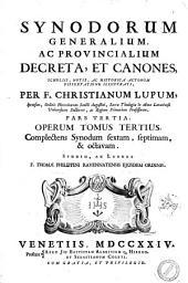 Patris Christiani Lupi Opera omnia: Synodorum generalium, ac provincialium decreta, et canones, scholiis, notis, ac historica actorum dissertatione illustrati, per f. Christianum Lupum, ... Pars tertia. Operum tomus tertius, complectens Synodum sextam, septimam, & octavam. Studio ac labore f. Thomae Philippini ravennatensis ejusdem ordinis. 3, Volume 3