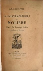 La maison mortuaire de Molière: d'apres des documents inédits, avec plans et dessins
