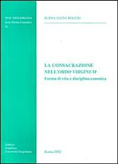 La consacrazione nell'Ordo virginum: forma di vita e disciplina canonica