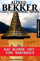 Alfred Bekker schrieb als Robert Gruber: Das blonde Gift vom Wirtshaus: Cassiopeiapress Bergroman