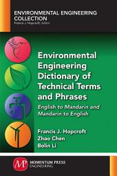 Environmental Engineering Dictionary of Technical Terms and Phrases: English to Mandarin and Mandarin to English