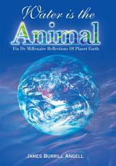 Water Is the Animal: Fin De Millenaire Reflections of Planet Earth