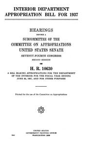 Interior Department Appropriation Bill for 1937  Hearings Before     74 2  on H R  10630 PDF